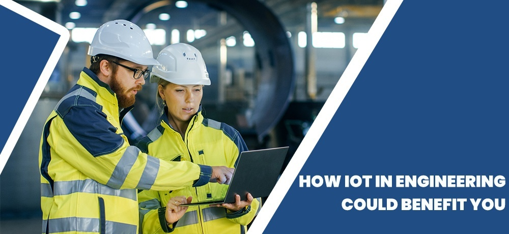 How IoT in Engineering Could Benefit You.